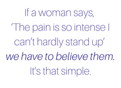 If women say they're in pain, we must believe them. Pelvic pain is real.
